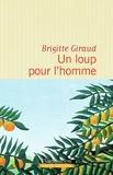 Un loup pour l'homme / Brigitte Giraud | Giraud, Brigitte (1960-....). Auteur