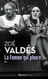 Zoé Valdés - La Femme qui pleure.