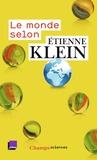 """Etienne Klein - Le monde selon Etienne Klein - Recueil des chroniques diffusées dans le cadre des """"Matins"""" de France Culture (septembre 2012 - juillet 2014)."""