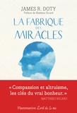 James-R Doty - La fabrique des miracles - La quête d'un neurochirurgien pour percer les mystères du cerveau et les secrets du coeur.
