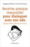 Angélique Motte et Claire Raimbaud - Recettes presque imparables pour dialoguer avec son ado (quand il lève la tête de son écran).