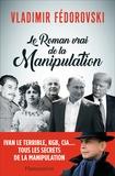 Vladimir Fédorovski - Le roman vrai de la manipulation.