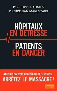 Philippe Halimi et Christian Marescaux - Hôpitaux en détresse, patients en danger.