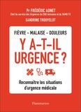Frédéric Adnet et Sandrine Trouvelot - Fièvre, malaise, douleurs - Y a-t-il urgence ? - Reconnaître les situations d'urgence médicale.