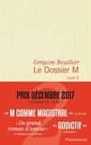 dossier M (Le). Livre 2 | Bouillier, Grégoire (1960-....). Auteur