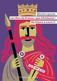 Michel Laporte - Les Rois de France, que d'histoires ! - De Clovis à Louis V.