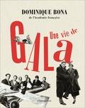 Dominique Bona - Une vie de Gala.