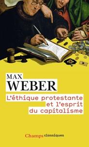 Max Weber - L'éthique protestante et l'esprit du capitalisme - Précédé de Remarque préliminaire au recueil d'études de sociologie de la religion, I ; et suivi de Les sectes protestantes et l'esprit du capitalisme.