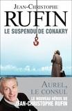 Le suspendu de Conakry / Jean-Christophe Rufin,... | Rufin, Jean-Christophe (1952-....). Auteur