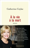 Catherine Ceylac - A la vie à la mort.