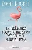 La meilleure façon de marcher est celle du flamant rose / Diane Ducret   Ducret, Diane