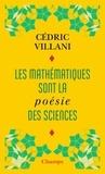 Cédric Villani - Les mathématiques sont la poésie des sciences - Suivi de L'invention mathématique.