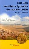 Graham Robb - Sur les sentiers ignorés du Monde Celte.