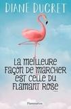 Diane Ducret - La meilleure façon de marcher est celle du flamant rose.