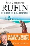 Jean-Christophe Rufin - Le Flambeur de la Caspienne.