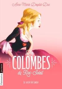 Anne-Marie Desplat-Duc - Les Colombes du Roi-Soleil Tome 2 : Le secret de Louise.