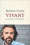 Aymeric Caron - Vivant - De la bactérie à Homo ethicus.