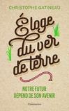 Christophe Gatineau - Eloge du ver de terre - Notre futur dépend de son avenir.