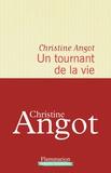 Un tournant dans la vie / Christine Angot | Angot, Christine (1959-....). Auteur