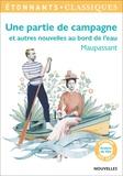 Guy de Maupassant - Une partie de campagne et autres nouvelles au bord de l'eau.