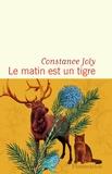 Constance Joly - Le matin est un tigre.