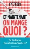 Christophe Brusset - Et maintenant, on mange quoi? - Un ancien industriel de l'agroalimentaire vous aide à faire les bons choix.