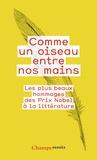 Cécile Dutheil de La Rochère et Eglal Errera - Comme un oiseau entre nos mains - Les plus beaux hommages des Prix Nobel à la littérature.