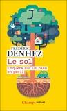 Frédéric Denhez - Le sol - Enquête sur un bien en péril.