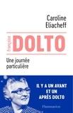 Caroline Eliacheff - Francoise Dolto - Une journée particulière.