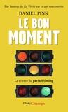 Daniel Pink - Le bon moment - La science du parfait timing.