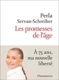 Perla Servan-Schreiber - Les promesses de l'âge - A 75 ans, ma nouvelle liberté.