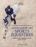 Marie de Pellegars-Malhortie et Benoît Capdebarthes - Anthologie des sports équestres - Depuis les Jeux olympiques de 1912 jusqu'à nos jours.