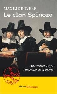 Maxime Rovere - Le clan Spinoza - Amsterdam, 1677 : L'invention de la liberté.