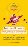 Aurélien Barrau et Patrick Gyger - Conversation sur les multivers - Mondes possibles de l'astrophysique, de la philosophie et de l'imaginaire.