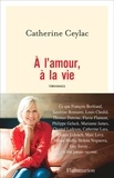 Catherine Ceylac - A l'amour, à la vie - Témoignages.