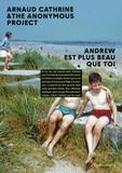 Arnaud Cathrine et  The anonymous project - Andrew est plus beau que toi.