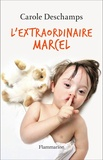 Carole Deschamps - L'extraordinaire Marcel.