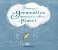 Geneviève Laurencin et Clotilde Perrin - Pourquoi les grenouilles annoncent-elles la pluie ?.