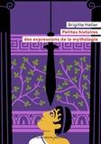 Brigitte Heller - Petites histoires des expressions de la mythologie.