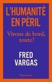 Fred Vargas - L'humanité en péril - Virons de bord, toute !.