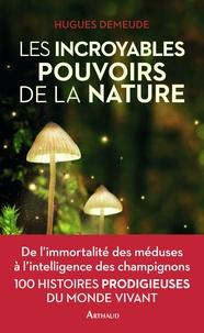 Hugues Demeude - Les incroyables pouvoirs de la nature.