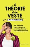 Annabelle Roberts - La théorie de la veste - Une méthode contre-intuitive pour transformer l'échec en arme.
