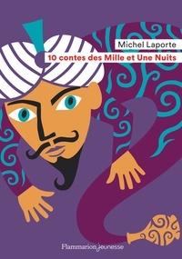 Michel Laporte - 10 contes des Mille et Une Nuits.