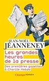 Jean-Noël Jeanneney - Les grandes heures de la presse - Des premières gazettes à Charlie Hebdo.
