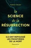 Stéphane Charpier - La science de la résurrection - Ils ont repoussé les frontières de la mort.