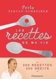 Perla Servan-Schreiber - Les recettes de ma vie.