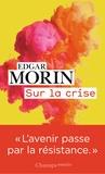 Edgar Morin - Sur la crise - Pour une crisologie suivi de Où va le monde ?.