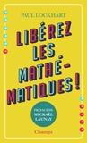 Paul Lockhart - Libérez les mathématiques !.