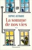 Sophie Astrabie - La somme de nos vies.