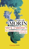 Edgar Morin - Vers l'abîme ? - 10 essais pour penser l'avenir.